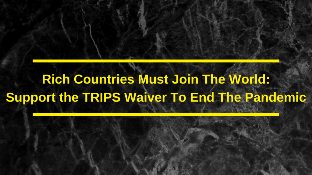 Rich countries must join the world in supporting the TRIPS waiver to end the pandemic